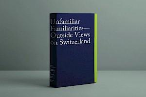 <p>Unfamiliar Familiarities-Outside Views on Switzerland, Lars Müller Publishers</p> — © Centre culturel suisse. Paris
