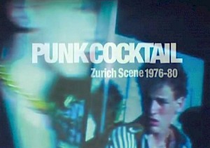 Punk COCKTAIL Zurich Szene 1976-1980 / Affiche du film — © Centre culturel suisse. Paris